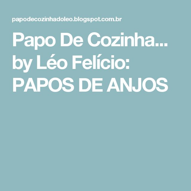 Papo De Cozinha... by Léo Felício: PAPOS DE ANJOS