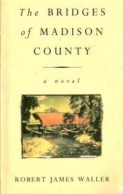 One of my faves! The Bridges of Madison County by Robert James Waller