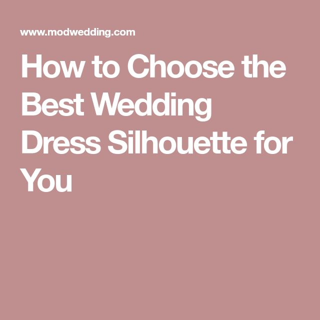 How to Choose the Best Wedding Dress Silhouette for You