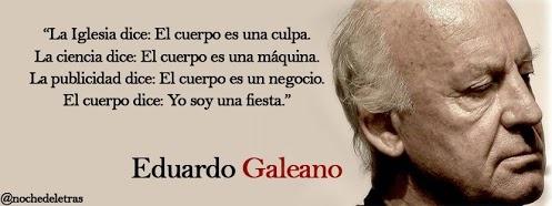 Eduardo Galeano: One Party, Body, Cool Thing, Life, Eduardo Galeano, What De, Another Thing, Cuerpo Dice, E Galeano