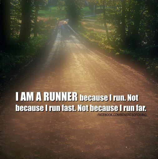 I am a runner because I run. Not because I run fast. Not