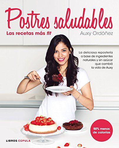 Postres Saludables : las recetas más fit by Auxy Ordóñez