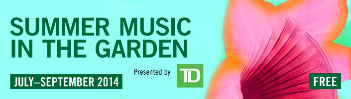 Summer Music in the Garden 2014 presented by TD | July-September - Every Thursday 7pm