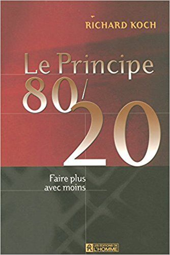 Amazon.fr - LE PRINCIPE 80/20 FAIRE PLUS AVEC MOINS - Richard Koch, Jacques Vaillancourt - Livres