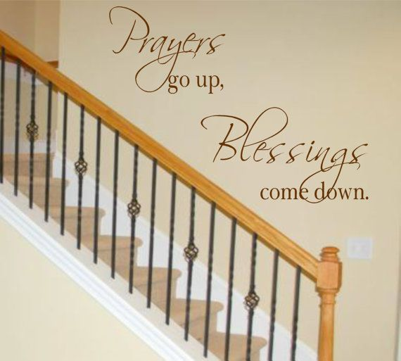 @Amy CrowderVinyl Wall Decal Prayers go up Blessings come down by landbgraphics, $29.94--for your stairwell. (: & then tackle your blank wall thru to DR/LR