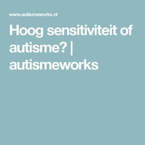 Hoog sensitiviteit of autisme?   autismeworks