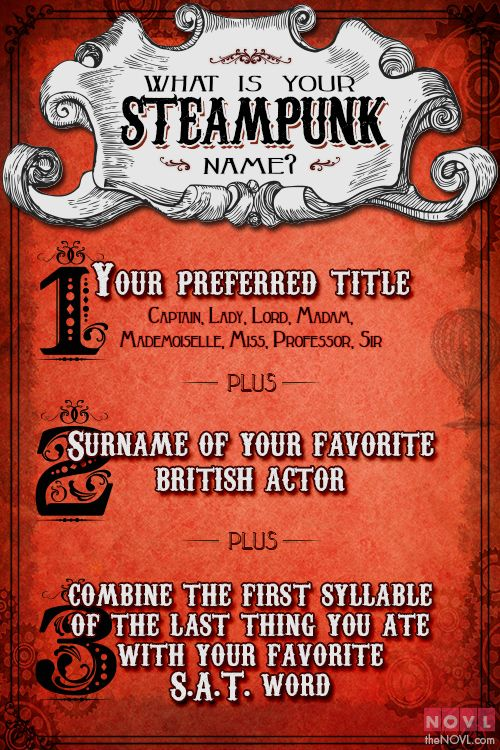 House faves:Sir Dench GranDeletriousLady Armitage GranrambunctiousMademoiselle Grant Oatcapricious PS: SeeGail Carriger'sFinishing Schoolseries for truly masterful naming. PPS: The vampire names you came up with were unbelievable. Won't you share your Steampunk name, too?