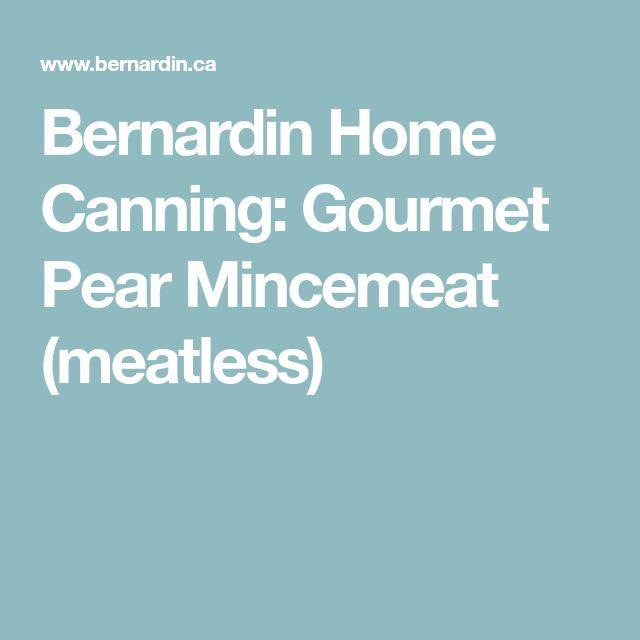 Bernardin Home Canning: Gourmet Pear Mincemeat (meatless)