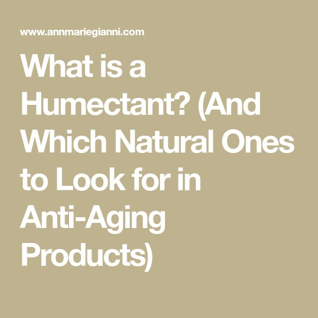 What is a Humectant? (And Which Natural Ones to Look for in Anti-Aging Products)