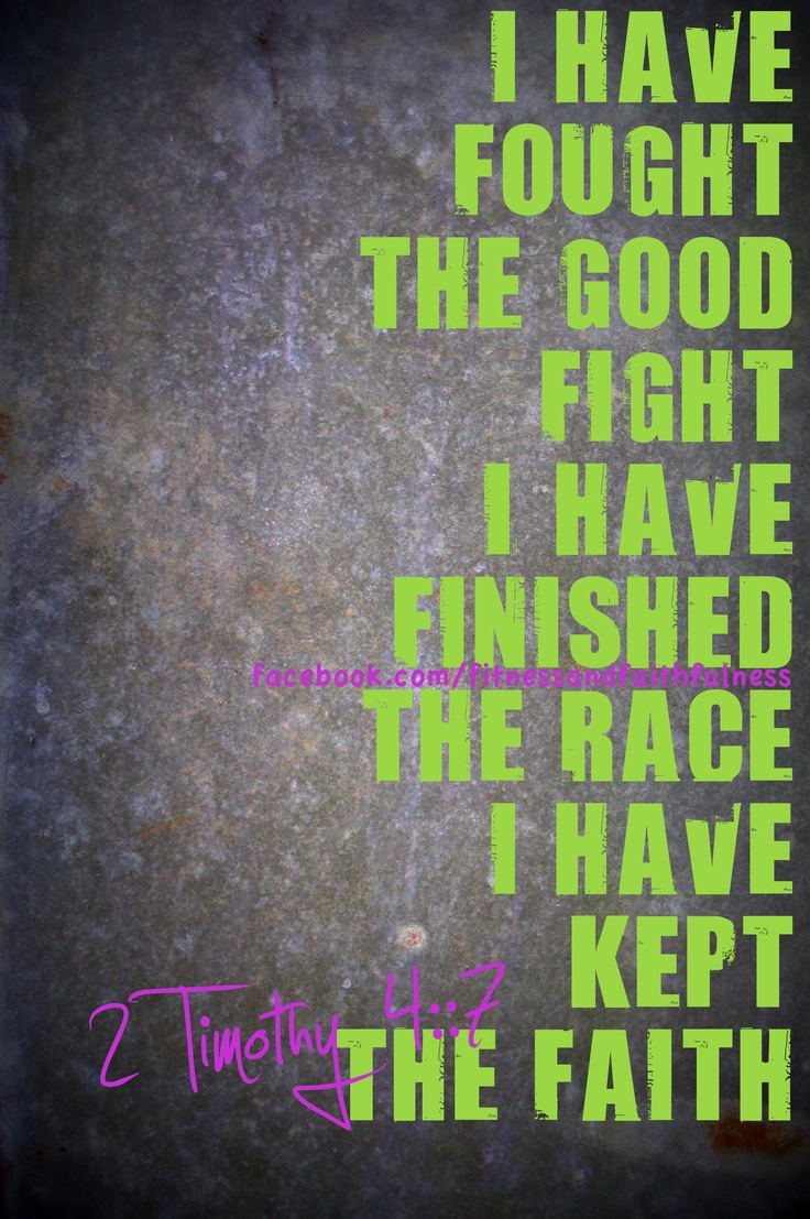 I have fought the good fight, I have finished the race, I ...