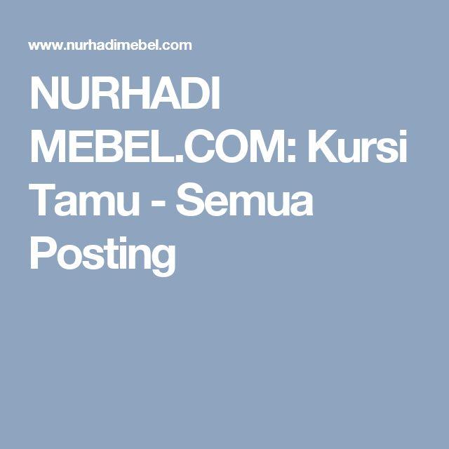 NURHADI MEBEL.COM: Kursi Tamu - Semua Posting