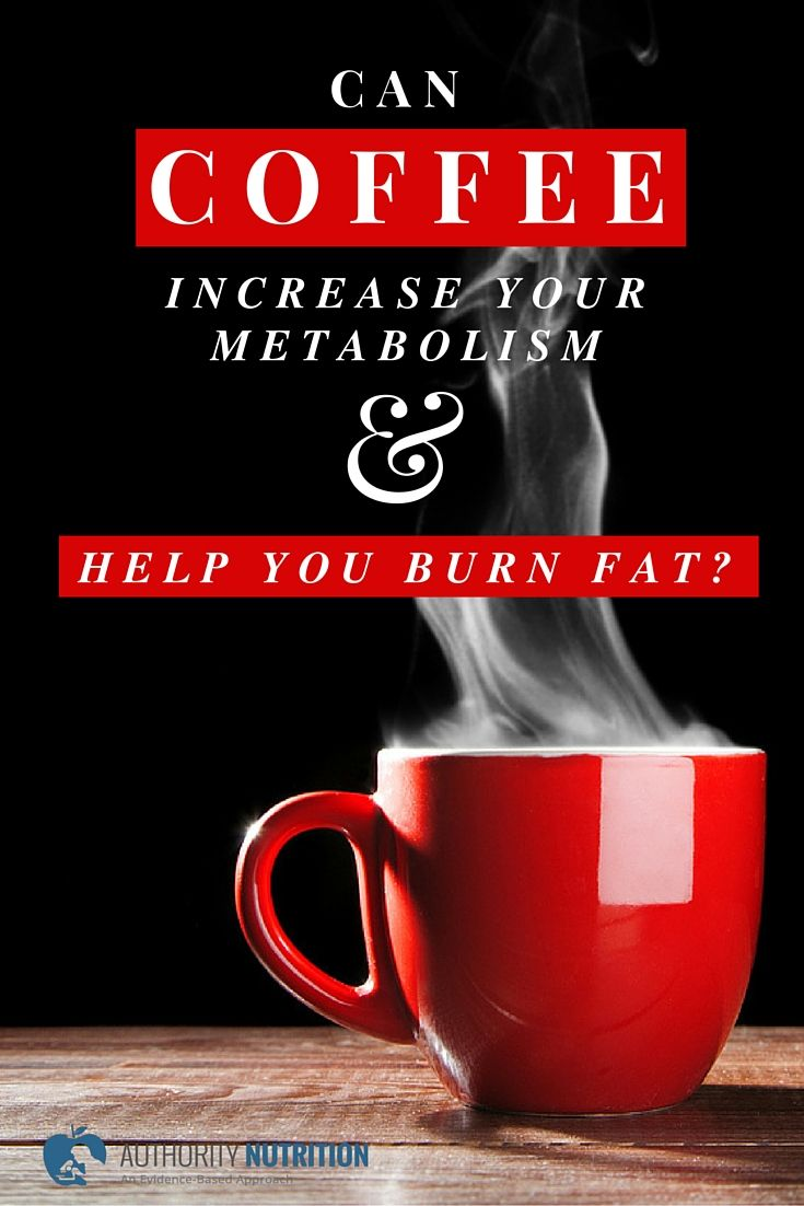 Can Coffee Increase Your Metabolism and Help You Burn Fat ...