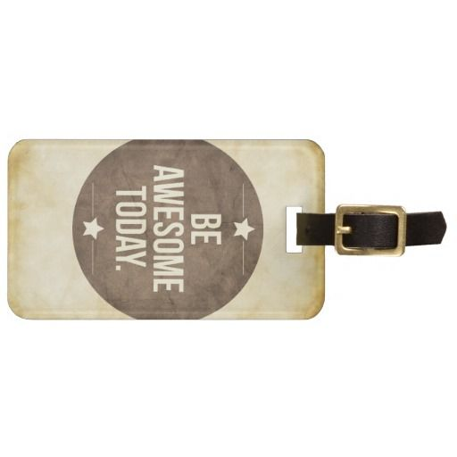 Be awesome today tags for luggage