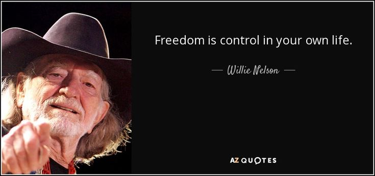 Willie Nelson quote: Freedom is control in your own life.