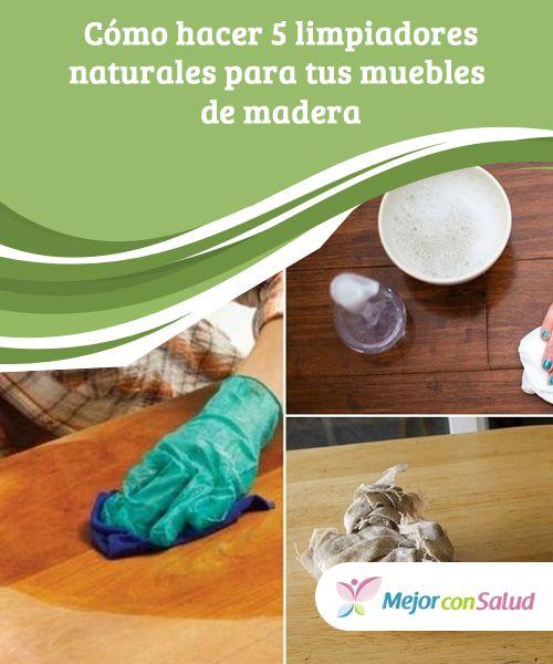 Cómo Hacer 5 Limpiadores Naturales Para Tus Muebles De Madera Mejor Con Salud Limpiadores Naturales Muebles De Madera Limpiador