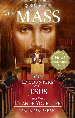 The Mass: Four Encounters with Jesus That Will Change Your Life: Dr. Tom Curran, Tracey Rockwell, John Anderson: 9780981714509: Amazon.com: Books