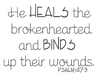 He is close to those with broken hearts. Psalm 147:3