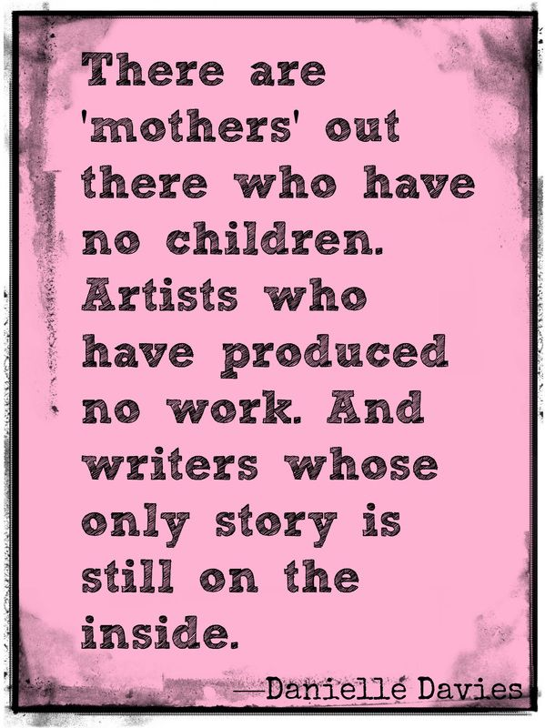 There are writers whose only story is still on the inside. For more quotes visit www.danielledavies.com.