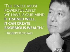Kiyosaki....abundance starts with a thought and a dream...then the action and risk. I dig.