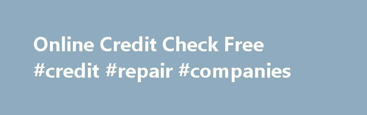 Online Credit Check Free #credit #repair #companies http://credit.remmont.com/online-credit-check-free-credit-repair-companies/  #free credit checks online # Safety measures is not necessary and therefore kinds items are free of possibility. Nearly all Read More...The post Online Credit Check Free #credit #repair #companies appeared first on Credit.