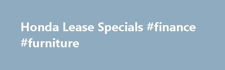 Honda Lease Specials #finance #furniture http://finance.remmont.com/honda-lease-specials-finance-furniture/  #honda finance rates # Current Offers Submit Finance Account Number Register your Honda Financial Services account to access our convenient online account tools. Once registered, you can: Make payments View eStatements View payment history Update account profile Go paperless – Get eDelivery Receive email/text payment alerts Log-in FAQs When I try to log in, the […]