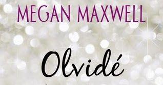 Mis Momentos De Relax. : Olvidé, olvidarte- Megan Maxwell.