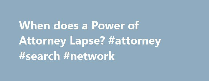 When does a Power of Attorney Lapse? #attorney #search #network http://attorney.remmont.com/when-does-a-power-of-attorney-lapse-attorney-search-network/  #power of attorney south africa ASSISTED DECISION MAKING An adult with full contractual capacity is entitled to make decisions about his/her personal welfare, financial affairs and medical treatment. An adult who does not have full contractual capacity (whether through mental illness, intellectual disability, physical disability, head…