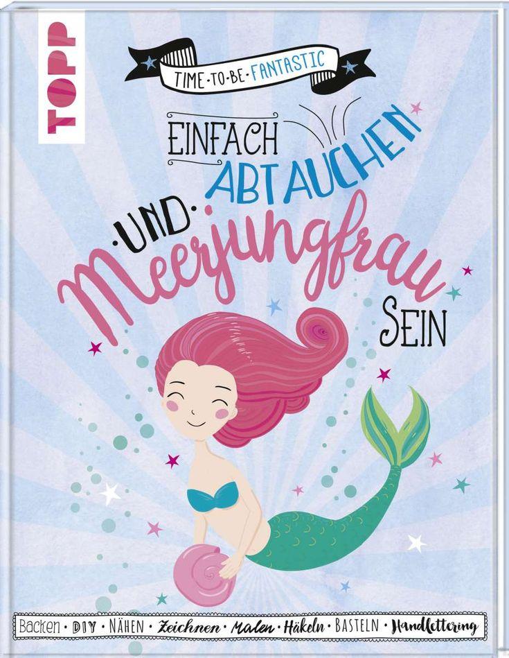 Einfach abtauchen und Meerjungfrau sein https://www.topp-kreativ.de/einfach-abtauchen-und-meerjungfrau-sein-7866?c=1733 #frechverlag #topp #diy #meerjungfrau