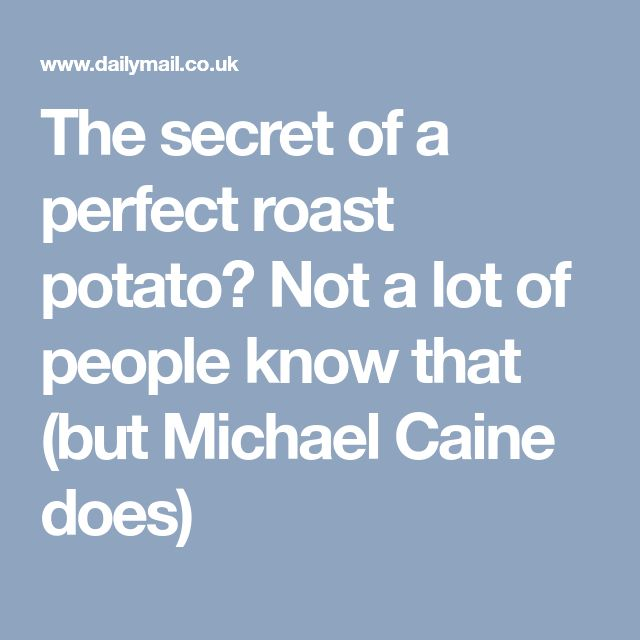 The secret of a perfect roast potato? Not a lot of people know that (but Michael Caine does)