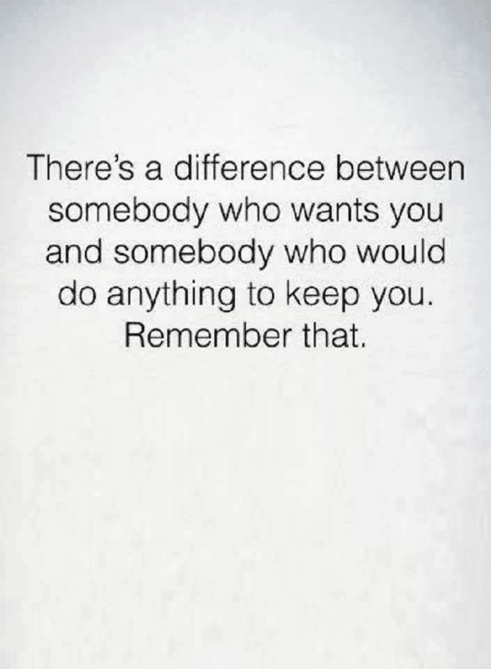 Quotes If somebody wants you, give them the chance to keep you, because there is a big difference, in wanting and keeping.