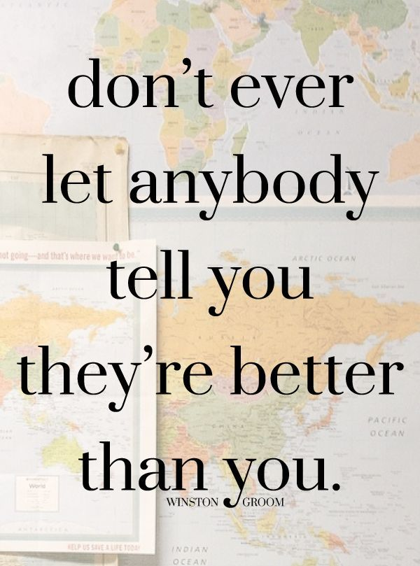 """Don't ever let anyone tell you they're better than you."" #quotes"
