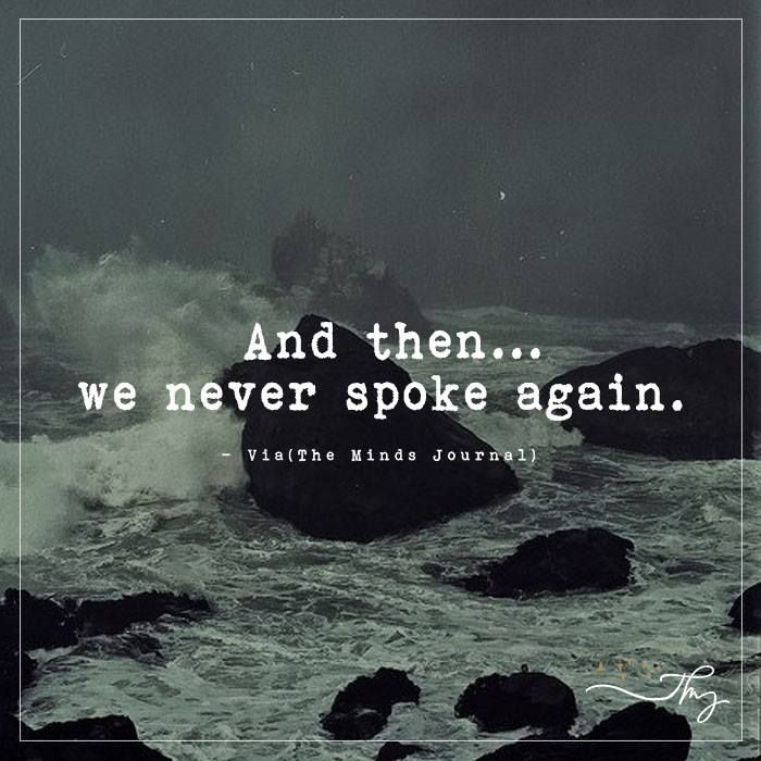 And then... We never spoke again - http://themindsjournal.com/and-then-we-never-spoke-again/
