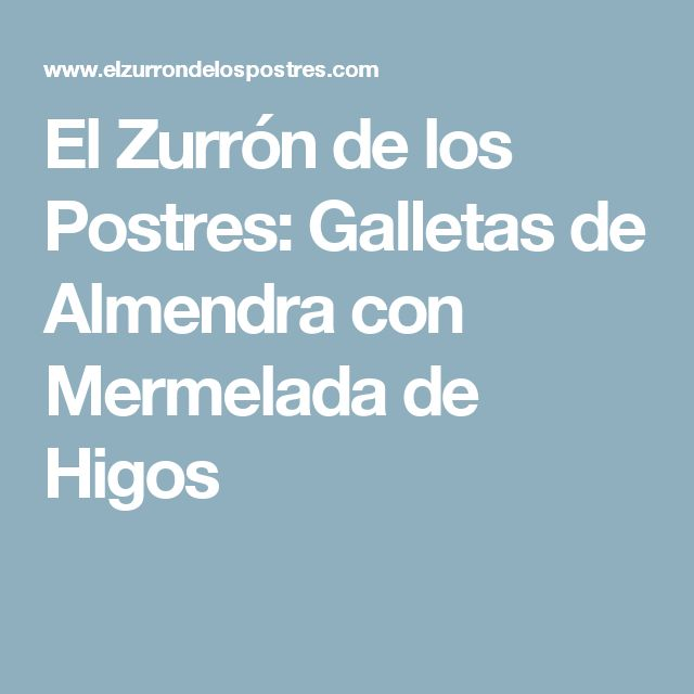 El Zurrón de los Postres: Galletas de Almendra con Mermelada de Higos