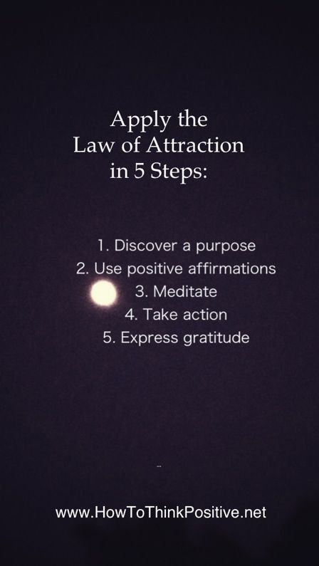 Apply the Law Of Attraction in 5 steps: 1. Discover a purpose 2. Use positive affirmations 3. Meditate 4. Take actions 5. Express gratitude http://www.30daysfinancialfreedom.com
