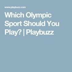 Which Olympic Sport Should You Play? | Playbuzz