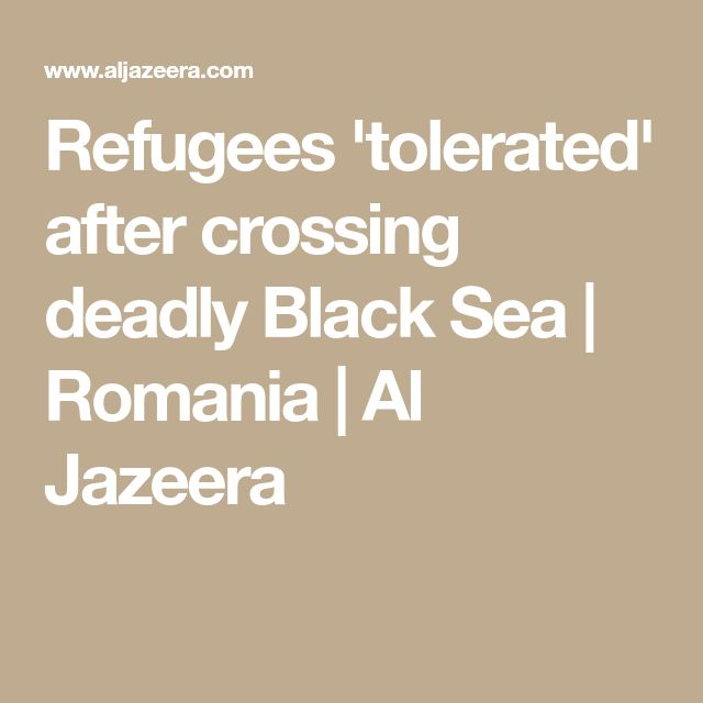 Refugees 'tolerated' after crossing deadly Black Sea | Romania | Al Jazeera