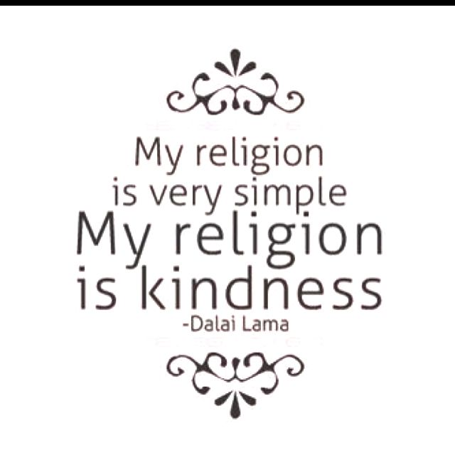 My religion is very simple. My religion is kindness. - Dali Lama