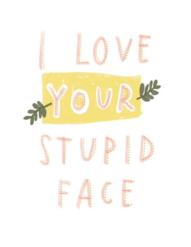 "I Love Your Stupid Face Quote Print: 8""x10"" Fun Wall Art Hand-Lettered Typography Pink Yellow. $22.00, via Etsy."