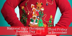 National Ugly Christmas Sweater Day - Third Friday in December
