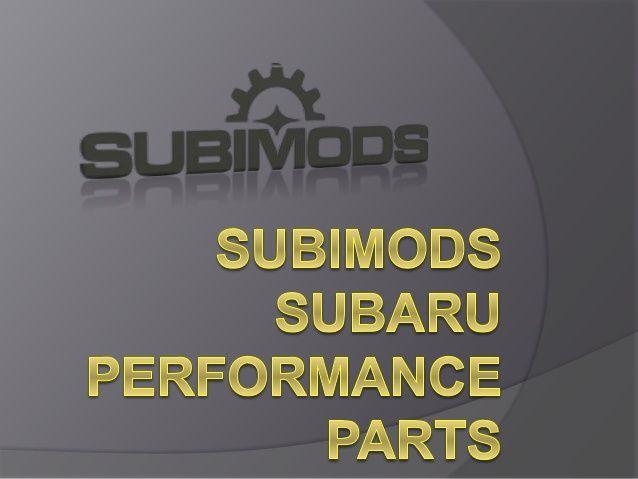 #Subaru_performance_parts Subimods.com is the leading supplier of Subaru performance parts, aftermarket parts, replacement parts, and accessories. http://www.slideshare.net/chaplesannamat/subimods-subaru-performance-parts