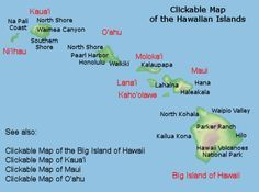 Clickable Map of the Hawaiian Islands - Big Island of Hawaii, Kauai, Lanai, Maui, Molokai and Oahu-- this map is interactive and names each of the islands. When you click on the island is give a short paragraph describing what it is known for.
