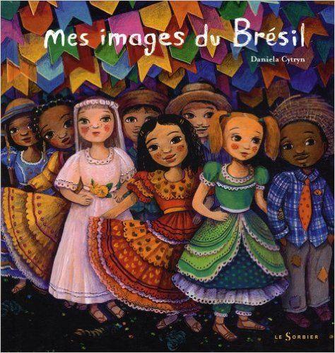 Mes images du Brésil, de Daniela Cytryn - Le quotidien de Julia, petite Brésilienne qui nous fait découvrir son pays. 6-8 ans - 13,20 € http://www.amazon.fr/Mes-images-Br%C3%A9sil-Daniela-Cytryn/dp/2732039470