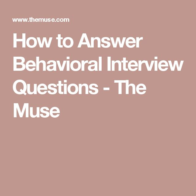 Using Behavioral Interview Questions To Get Better Answers