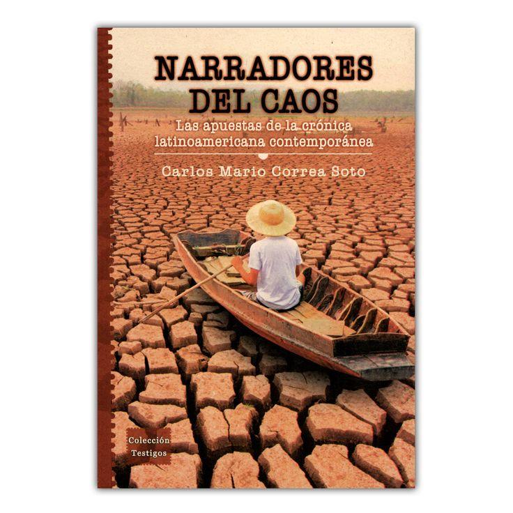 Narradores del caos. Las apuestas de la crónica latinoamericana contemporánea  – Carlos Mario Correa Soto – Universidad EAFIT www.librosyeditores.com Editores y distribuidores.