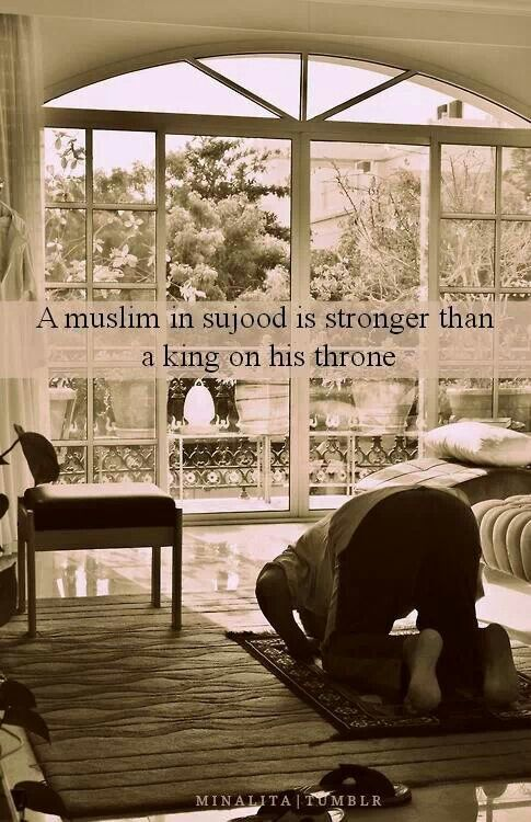 A Muslim in sujood/prostration is stronger than a king on his throne