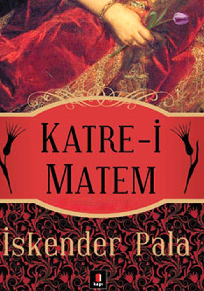 Katre-i Matem / İskender Pala    http://www.pttkitap.com/kitap/katre-i-matem-1-p820486.html