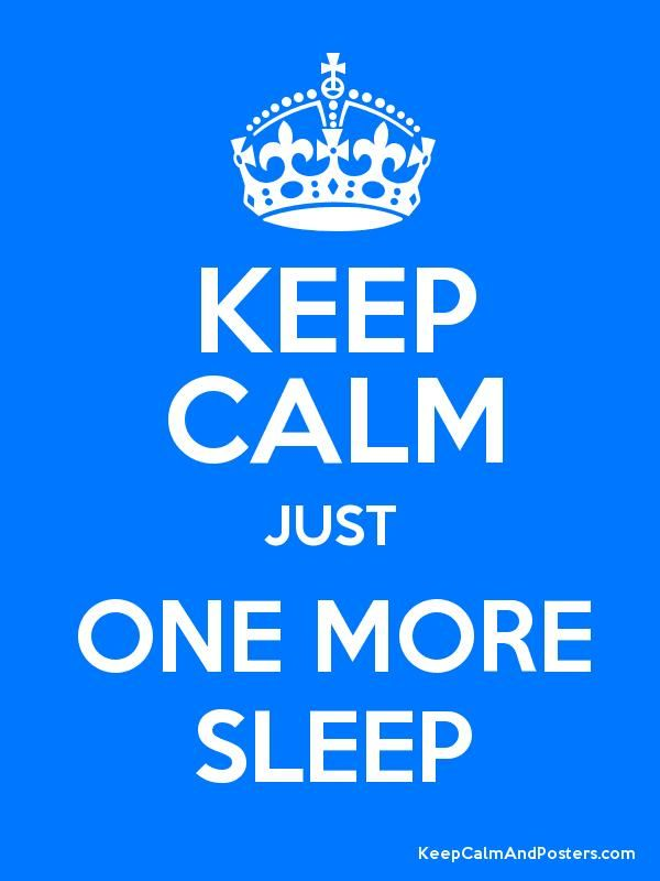 KEEP CALM JUST ONE MORE SLEEP - Keep Calm and Posters Generator, Maker For Free - KeepCalmAndPosters.com
