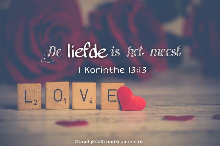 De liefde is het meest. 1 Korinthe 13:13  #Liefde  https://www.dagelijksebroodkruimels.nl/1-korinthe-13-13/