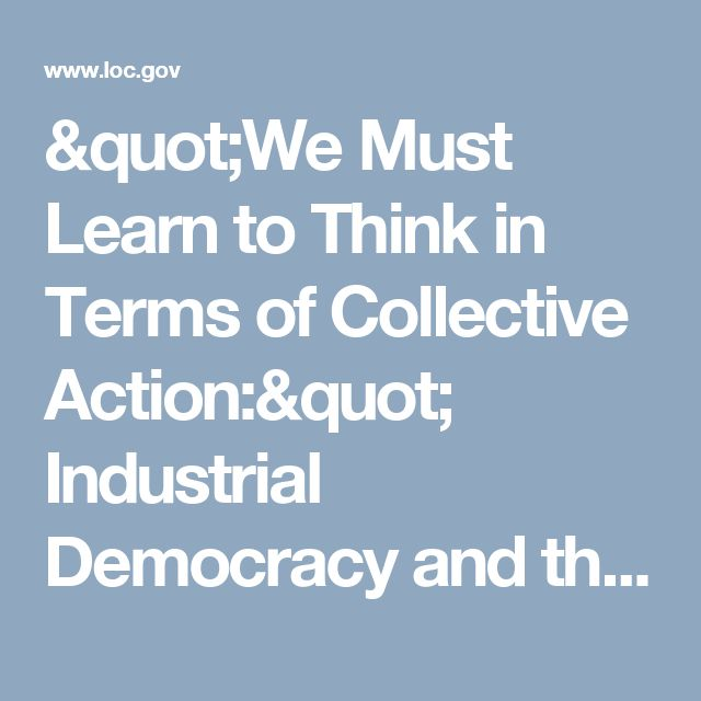 """We Must Learn to Think in Terms of Collective Action:"" Industrial Democracy and the Civil Rights Establishment of the 1930s Webcast 
