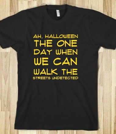 Ah, Halloween The one day when we can walk the streets undetected